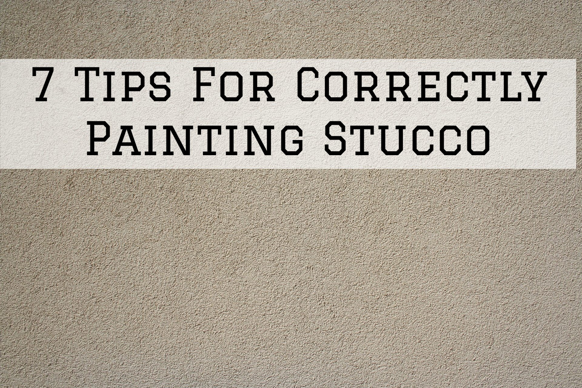 7 Tips For Correctly Painting Stucco in Omaha, NE