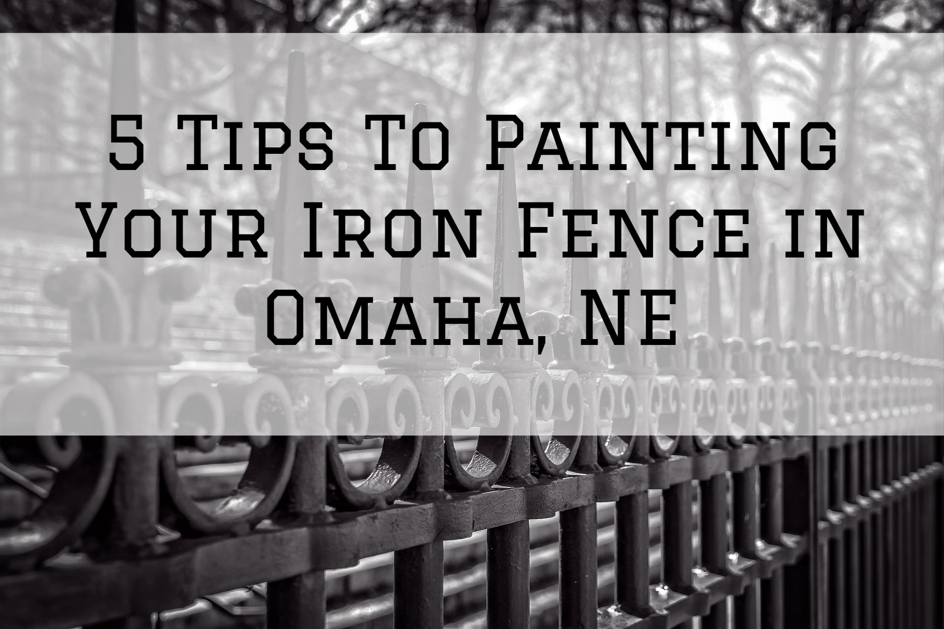 5 Tips To Painting Your Iron Fence in Omaha, NE
